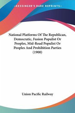 National Platforms Of The Republican, Democratic, Fusion Populist Or Peoples, Mid-Road Populist Or Peoples And Prohibition Parties (1900)