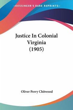 Justice In Colonial Virginia (1905)