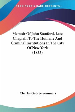 Memoir Of John Stanford, Late Chaplain To The Humane And Criminal Institutions In The City Of New York (1835)