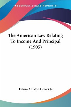 The American Law Relating To Income And Principal (1905)
