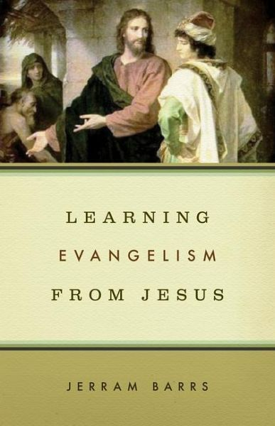 Learning Evangelism from Jesus - Barrs, Jerram