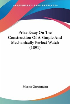 Prize Essay On The Construction Of A Simple And Mechanically Perfect Watch (1891)
