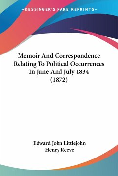 Memoir And Correspondence Relating To Political Occurrences In June And July 1834 (1872)