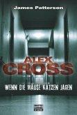 Wenn die Mäuse Katzen jagen / Alex Cross Bd.4