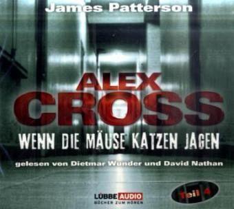 Wenn die Mäuse Katzen jagen / Alex Cross Bd.4 (6 Audio-CDs) - Patterson, James