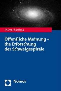 Öffentliche Meinung - die Erforschung der Schweigespirale - Roessing, Thomas