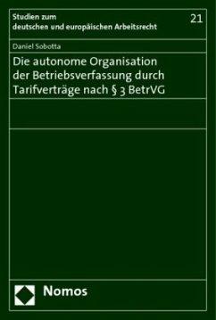 Die autonome Organisation der Betriebsverfassung durch Tarifverträge nach 3 BetrVG - Sobotta, Daniel