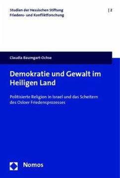 Demokratie und Gewalt im Heiligen Land - Baumgart-Ochse, Claudia