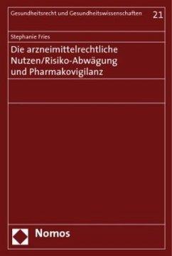 Die arzneimittelrechtliche Nutzen/Risiko-Abwägung und Pharmakovigilanz - Fries, Stephanie