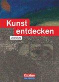 Kunst entdecken. Sekundarstufe II. Östliche Bundesländer und Berlin. Schülerbuch