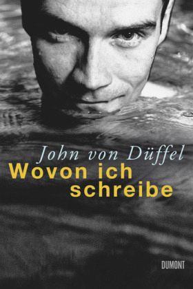 Wovon ich schreibe - Düffel, John von