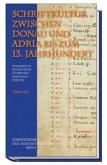 Schriftkultur zwischen Donau und Adria bis zum 13. Jahrhundert