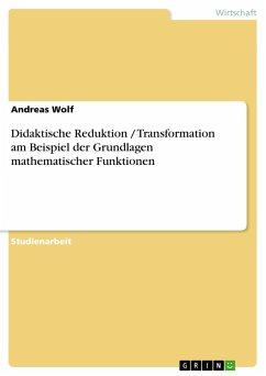 Didaktische Reduktion / Transformation am Beispiel der Grundlagen mathematischer Funktionen