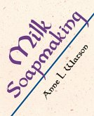 Milk Soapmaking: The Smart and Simple Guide to Making Lovely Milk Soap from Any Animal or Plant Milk