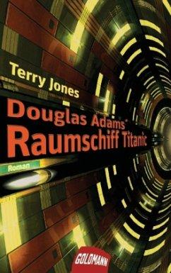 Douglas Adams' Raumschiff Titanic - Adams, Douglas; Jones, Terry