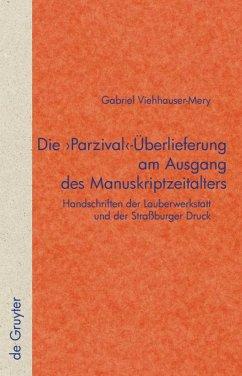 Die 'Parzival'-Überlieferung am Ausgang des Manuskriptzeitalters - Viehhauser, Gabriel