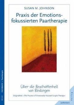 Praxis der Emotionsfokussierten Paartherapie - Johnson, Susan M.