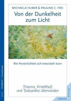 Von der Dunkelheit zum Licht - Huber, Michaela; Frei, Pauline C.