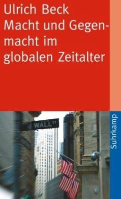 Macht und Gegenmacht im globalen Zeitalter - Beck, Ulrich