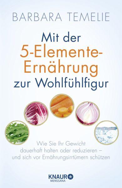 Mit der 5-Elemente-Ernährung zur Wohlfühlfigur - Temelie, Barbara