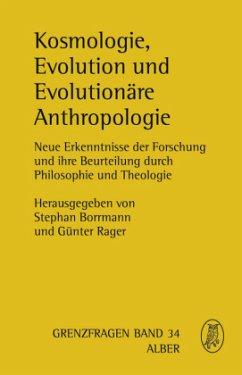 Kosmologie, Evolution und Evolutionäre Anthropologie - Borrmann, Stephan; Rager, Günter