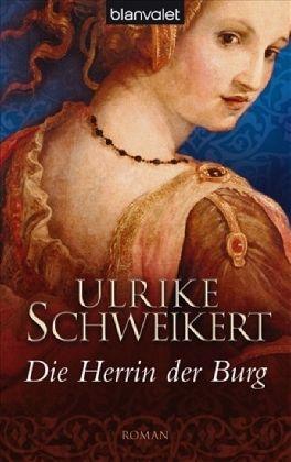 Die Herrin der Burg - Schweikert, Ulrike