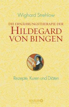 Die Ernährungstherapie der Hildegard von Bingen - Strehlow, Wighard