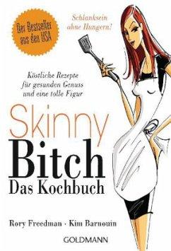 Skinny Bitch - Das Kochbuch