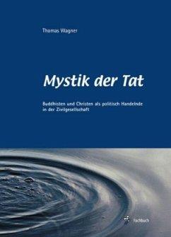 Mystik der Tat - Wagner, Thomas