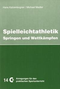 Spielleichtathlethik 2. Springen und Wettkämpfen - Katzenbogner, Hans; Medler, Michael