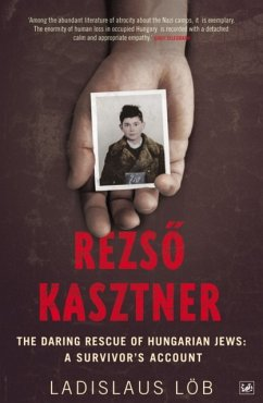 Rezso Kasztner: The Daring Rescue of Hungarian Jews: A Survivor's Account - Lob, Ladislaus