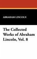 The Collected Works of Abraham Lincoln, Vol. 8