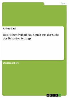 Das Höhenfreibad Bad Urach aus der Sicht des Behavior Settings - Zaal, Alfred
