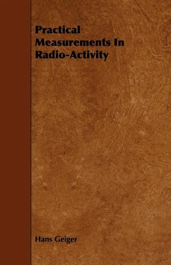 Practical Measurements In Radio-Activity - Geiger, Hans