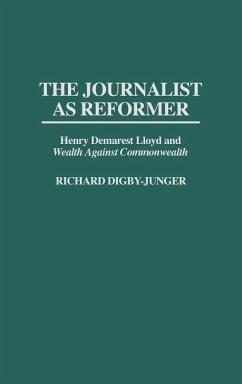 The Journalist as Reformer - Digby-Junger, Richard