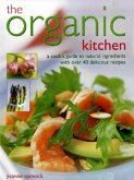 The Organic Kitchen: A Cook's Guide to Natural Ingredients with Over 40 Delicious Recipes. Expert Advice and Fabulous Dishes, Shown Step by