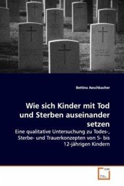 Wie sich Kinder mit Tod und Sterben auseinander setzen - Aeschbacher, Bettina