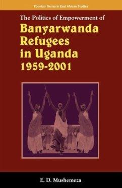 9789970027194 - Mushemeza, Elijah Dickens: The Politics of Empowerment of Banyarwanda Refugees in Uganda 1959-2001 - Book
