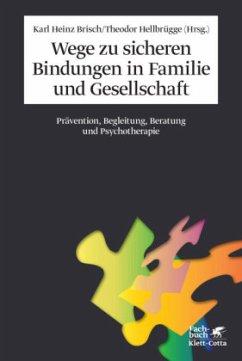 Wege zu sicheren Bindungen in Familie und Gesellschaft - Brisch, Karl Heinz / Hellbrügge, Theodor (Hrsg.)