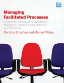 Managing Facilitated Processes: A Guide for Consultants, Facilitators, Managers, Event Planners, and Educators