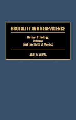 Brutality and Benevolence - Alves, Abel A.