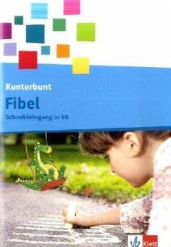 Die Kunterbunt Fibel / Schreiblehrgang 1. Schuljahr in Vereinfachter Ausgangsschrift