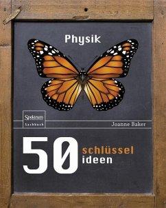50 Schlüsselideen Physik - Baker, Joanne