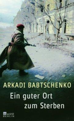 Ein guter Ort zum Sterben - Babtschenko, Arkadi