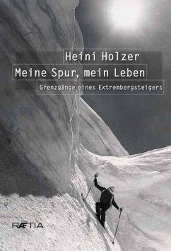 Heini Holzer. Meine Spur, mein Leben - Larcher, Markus