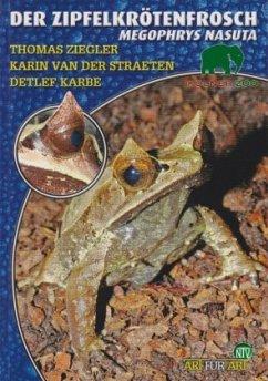 Der Zipfelkrötenfrosch - Megophrys Nasuta - Ziegler, Thomas; Straeten, Karin van der; Karbe, Detlef