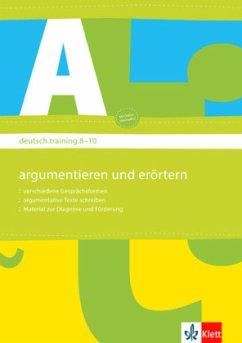 deutsch.training. Arbeitshefte zur Leseförderung. Diagnostizieren und individuell fördern. Argumentieren und Erörtern 8.-10. Klasse