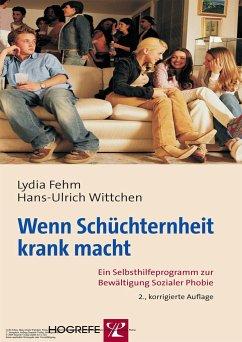 Wenn Schüchternheit krank macht - Fehm, Lydia; Wittchen, Hans-Ulrich