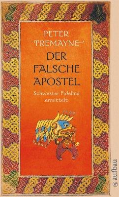 Der falsche Apostel / Ein Fall für Schwester Fidelma Bd.11 - Tremayne, Peter