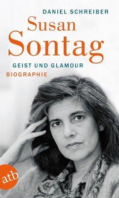 Susan Sontag. Geist und Glamour - Schreiber, Daniel